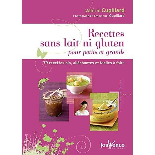 Recettes sans lait ni gluten pour petits et grands : 79 recettes bio, alléchantes et faciles à faire