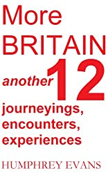 More Britain: Another 12 Journeyings, Encounters, Experiences