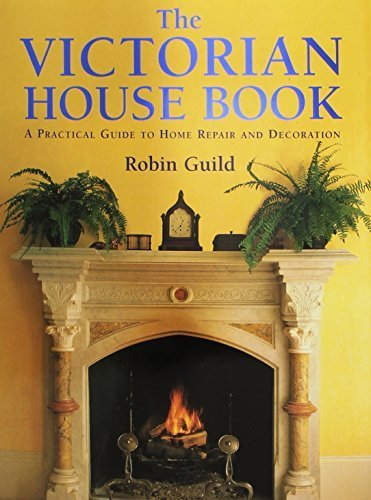 The Victorian House Book: A Practical Guide to Home Repair and Decoration by Robin Guild (2007-12-12)