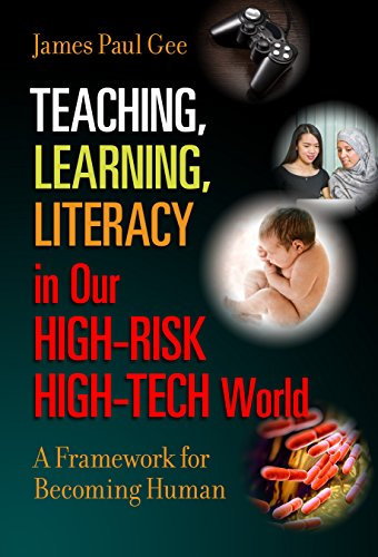 Teaching, Learning, Literacy in Our High-Risk High-Tech World: A Framework for Becoming Human (English Edition)