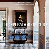 The Splendor of Cuba: 450 Years of Architecture and Interiors by Michael Connors (2011-10-04)