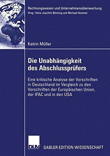 Die Unabhängigkeit des Abschlussprüfers: Eine kritische Analyse der Vorschriften in Deutschland im Vergleich zu den Vorschriften der Europäischen . . ... (Rechnungswesen und Unternehmensüberwachung)
