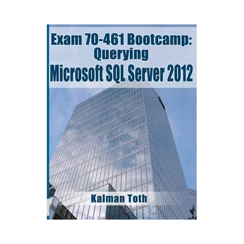 [(Exam 70-461 Bootcamp : Querying Microsoft SQL Server 2012)] [By (author) Kalman Toth] published on (January, 2013)