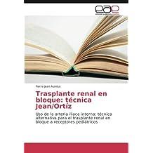 Trasplante renal en bloque: técnica Jean/Ortíz: Uso de la arteria iliaca interna: técnica alternativa para el trasplante renal en bloque a receptores pediátricos