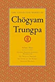 The Collected Works of Chögyam Trungpa, Volume 3: Cutting Through Spiritual Materialism - The Myth of Freedom - The Heart of the Buddha - Selected ... v. 3 (Collected Works of Chogyam Trungpa)