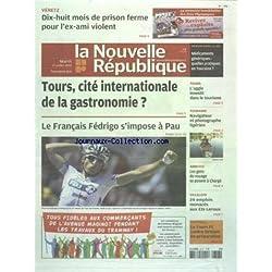 NOUVELLE REPUBLIQUE (LA) [No 20598] du 17/07/2012 - 18 MOIS DE PRISON FERME POUR L'EX-AMI VIOLENT - TOURS - CITE INTERNATIONALE DE LA GASTRONOMIE - L'AGGLO INVESTIT DANS LE TOURISME - NAVIGATEUR ET PHOTOGRAPHE LIGERIEN - AMBOISE - LES GENS DU VOYAGE SE POSENT A CHARGE - 24 EMPLOIS MENACES AUX ETS LEROUX - LES SPORTS - FOOT - LE FRANCAIS FEDRIGO S'IMPOSE A PAU -