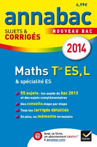 Annales Annabac 2014 Maths Tle ES, L: Sujets et corrigs du bac - Terminale ES (spcifique & spcialit), L (spcialit)
