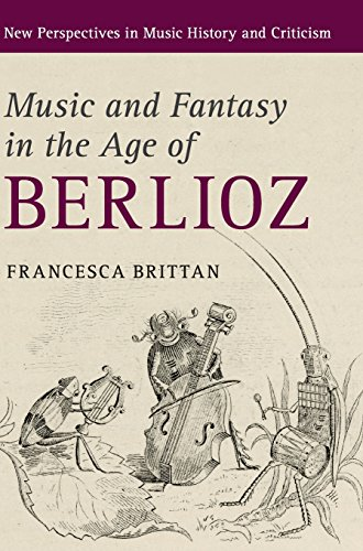 Music and Fantasy in the Age of Berlioz (New Perspectives in Music History and Criticism)