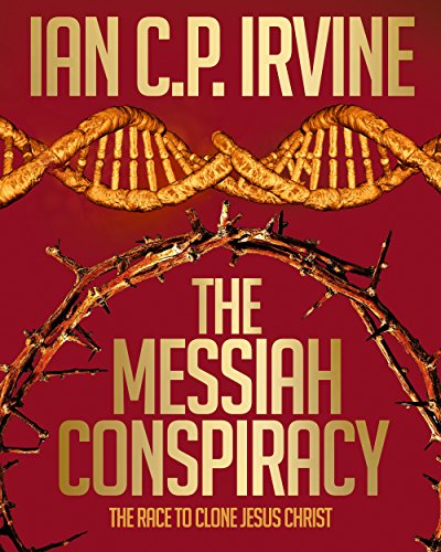 The Messiah Conspiracy - A gripping page-turning Medical Thriller - [Omnibus Edition containing Book 1 & Book 2] (English Edition) par IAN C.P. IRVINE