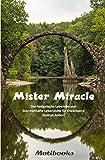 Mister Miracle - Der fantastische Lebensberater: Märchenhafte Lebenshilfe für Erwachsene
