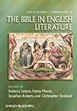 Blackwell Companion to the Bible in English Literature (Wiley-Blackwell Companions to Religion)