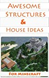 Minecraft House Ideas & Awesome Structures (Resource Lists, Step-By-Step Blueprints, Descriptions & Pictures)