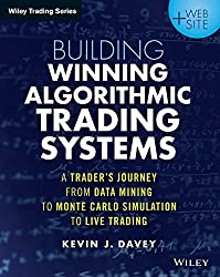 Building Algorithmic Trading Systems: A Trader's Journey from Data Mining to Monte Carlo Simulation : Written by Kevin Davey, 2014 Edition, (1st Edition) Publisher: John Wiley & Sons [Paperback]