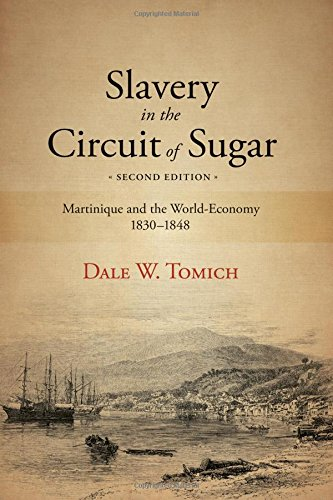 Slavery in the Circuit of Sugar, Second Edition: Martinique and the World-Economy, 1830-1848 (SUNY Series, Fernand Braudel Center Studies in Historical Social Science)