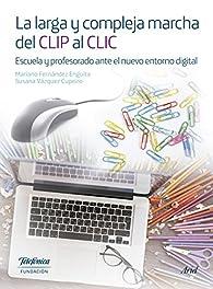 La larga y compleja marcha del CLIP al CLIC: Escuela y profesorado ante el nuevo entorno digital par Fundación Telefónica