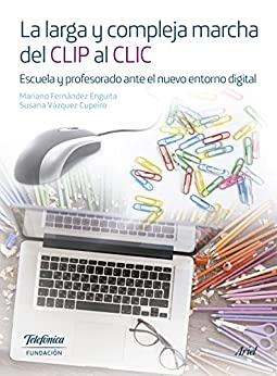 La larga y compleja marcha del CLIP al CLIC: Escuela y profesorado ante el nuevo entorno digital de [Telefónica, Fundación]