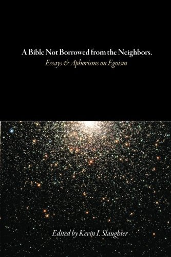 A Bible Not Borrowed from the Neighbors.: Essays and Aphorisms on Egoism by Kevin I. Slaughter (2012-12-23)