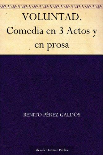 VOLUNTAD. Comedia en 3 Actos y en prosa por Benito Pérez Galdós