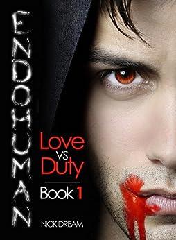 ENDOHUMAN: Love Vs Duty: Book 1 (A Paranormal Superhero Romance Series) by [Dream, Nick]