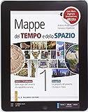 Mappe del tempo e dello spazio. Per le Scuole superiori. Con e-book. Con espansione online: 1