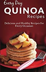 Quinoa Recipes: The Complete Guide for Breakfast, Lunch, Dinner and More (Every Day Recipes) by Ranae Richoux (2014-04-14)