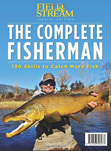 Field And Stream Magazine (Field & Stream The Complete Fisherman: 130 Skills to Catch More Fish)