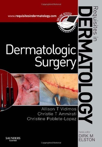 Dermatologic Surgery: Requisites in Dermatology, 1e Har/Psc Edition by Vidimos, Allison T, Ammirati MD FICS FAAD FACMS, Christie T. published by Saunders (2008)