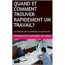 QUAND ET COMMENT TROUVER RAPIDEMENT UN TRAVAIL?: Les Secrets de la candidature spontanée (French Edition)