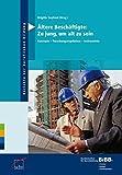 Ältere Beschäftigte: Zu jung, um alt zu sein: Konzepte - Forschungsergebnisse - Instrumente (Berichte zur beruflichen Bildung)
