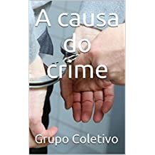 A causa do crime (Portuguese Edition)