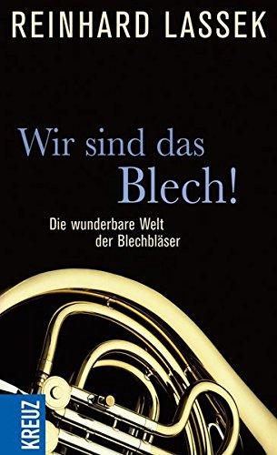 Wir sind das Blech!: Die wunderbare Welt der Blechbläser (Wir Sind Die Kirche)