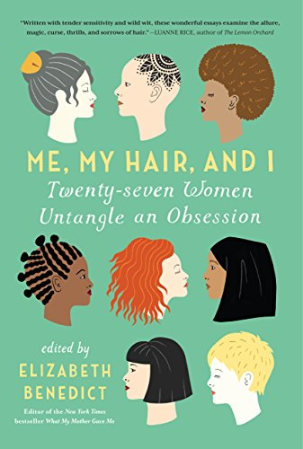 Me, My Hair, and I: Twenty-seven Women Untangle an Obsession (English Edition)