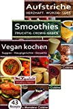 Rezeptbücher-Paket - Vegan kochen, Smoothies, Aufstriche: 147 Rezepte für die Küchenmaschine Monsieur Cuisine Plus von Silvercrest (Lidl) (German Edition)