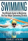 SWIMMING: The Ultimate Guide to Mastering the Four Major Swimming Strokes