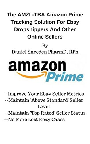The AMZL-TBA Amazon Prime Tracking Solution For Ebay Dropshippers And Other Online Sellers(
