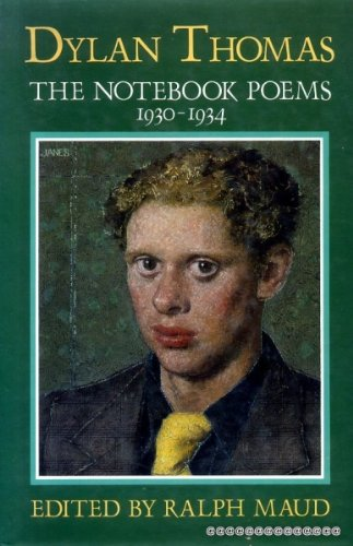 The Notebook Poems 1930-1934: Dylan Thomas : Notebook Poems 1930-1934