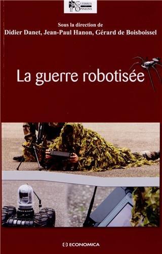 Guerre Robotisée (la) par DANET Didier, HANON Jean-Paul, De BOISBOISSEL Gérard