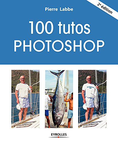 100 tutos Photoshop par Pierre Labbe