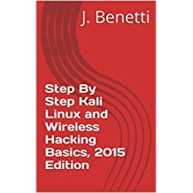 Step By Step Kali Linux and Wireless Hacking Basics, 2015 Edition (English Edition)