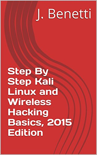 Step By Step Kali Linux and Wireless Hacking Basics, 2015 Edition (English Edition) por J. Benetti