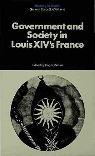 Government and Society in Louis XIV's France (History in Depth) (1977-05-26)