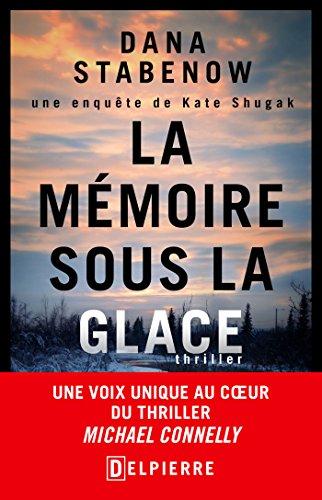 La Mémoire sous la glace: Une enquête de Kate Shugak (2016) – Stabenow Dana