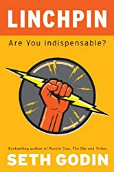 Linchpin: Are You Indispensable? [ LINCHPIN: ARE YOU INDISPENSABLE? ] by Godin, Seth (Author ) on Jan-26-2010 Hardcover
