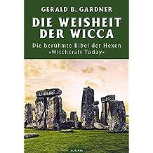 Die Weisheit der Wicca: Das legendaäre Buch Witchcraft Today