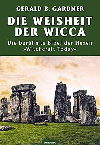Die Weisheit der Wicca: Das legendäre Buch