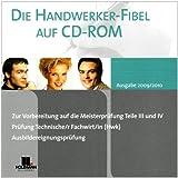 Die Handwerker Fibel auf CD-ROM 2009/2010: Zur Vorbereiting auf die Meisterprüfung Teile III und IV. Prüfung Technische/r Fachwirt/in (Hwk). Ausbildereignungsprüfung