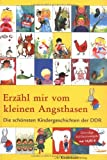 Erz?hl mir vom kleinen Angsthasen: Die sch?nsten Kindergeschichten der DDR