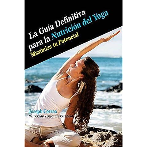 La Guia Definitiva para la Nutricion del Yoga: Maximiza tu Potencial