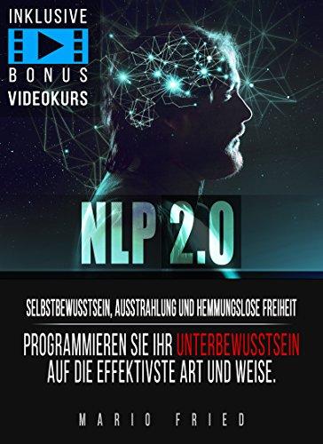 NLP 2.0: Selbstbewusstsein, Ausstrahlung und hemmungslose Freiheit - Programmieren Sie Ihr Unterbewusstsein auf die effektivste Art und Weise! - Himmel Auf Boden