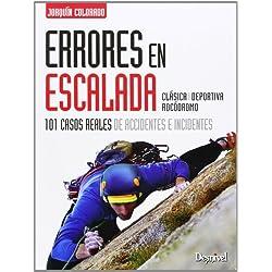 Errores En Escalada. 101 Casos Reales De Accidentes E Incidentes (Manuales (desnivel))